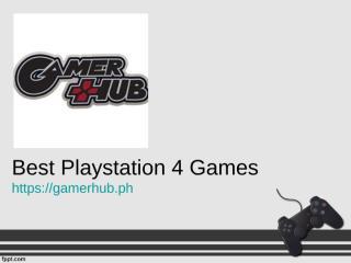 Best Playstation 4 Games - Gamerhub.ph.ppt