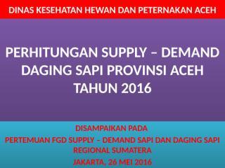SUPPLY - DEMAND DAGING SAPI ACEH 2016.pptx