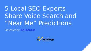 "5 Local SEO Experts Share Voice Search and ""Near Me"" Predictions.pptx"