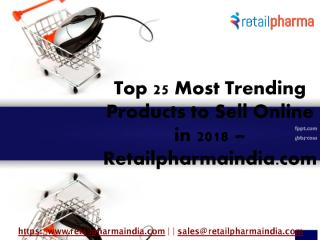 Top 25 Most Trending Products to Sell Online in 2018 – Retailpharmaindia.com.pdf